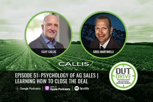 OUTdrive episode 51: Psychology of Ag Sales | Learning How to Close the Deal with Cliff Callis and Greg Martinelli